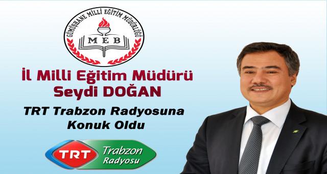İl Milli Eğitim Müdürü Seydi Doğan TRT Trabzon Radyosu'na konuk oldu