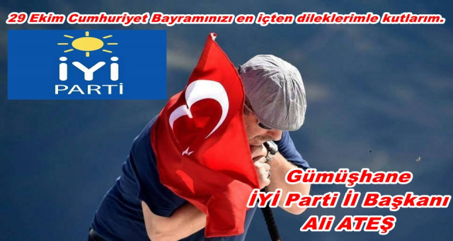 İYİ Parti  Gümüşhane İl Başkanı Ali ATEŞ 29 Ekim Cumhuriyet Bayramı Mesajı Yayımladı.