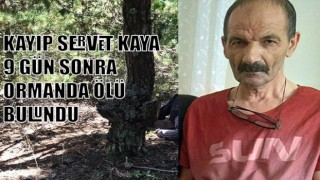 Günlerdir kayıp olan Servet Kaya ölü bulundu